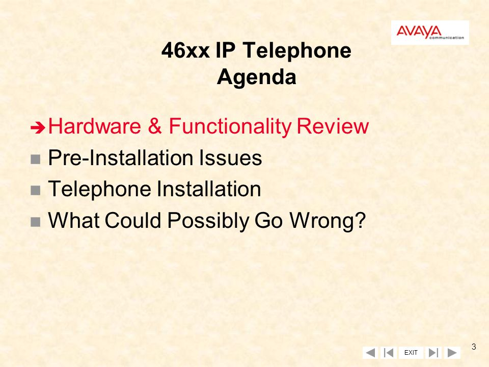 EXIT 2 46xx IP Telephone Service/Support Tech Transfer Rob Mitchell Avaya IP Telephone Integration Manager October 11, 2000