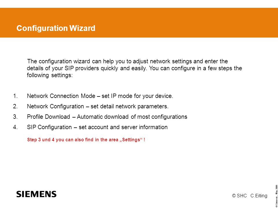 © Siemens, May 2006 © SHC C.Eiting Configuration Wizard The configuration wizard can help you to adjust network settings and enter the details of your