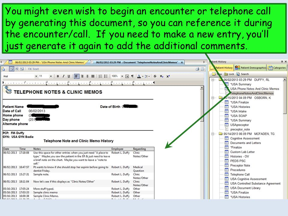 You might even wish to begin an encounter or telephone call by generating this document, so you can reference it during the encounter/call. If you nee