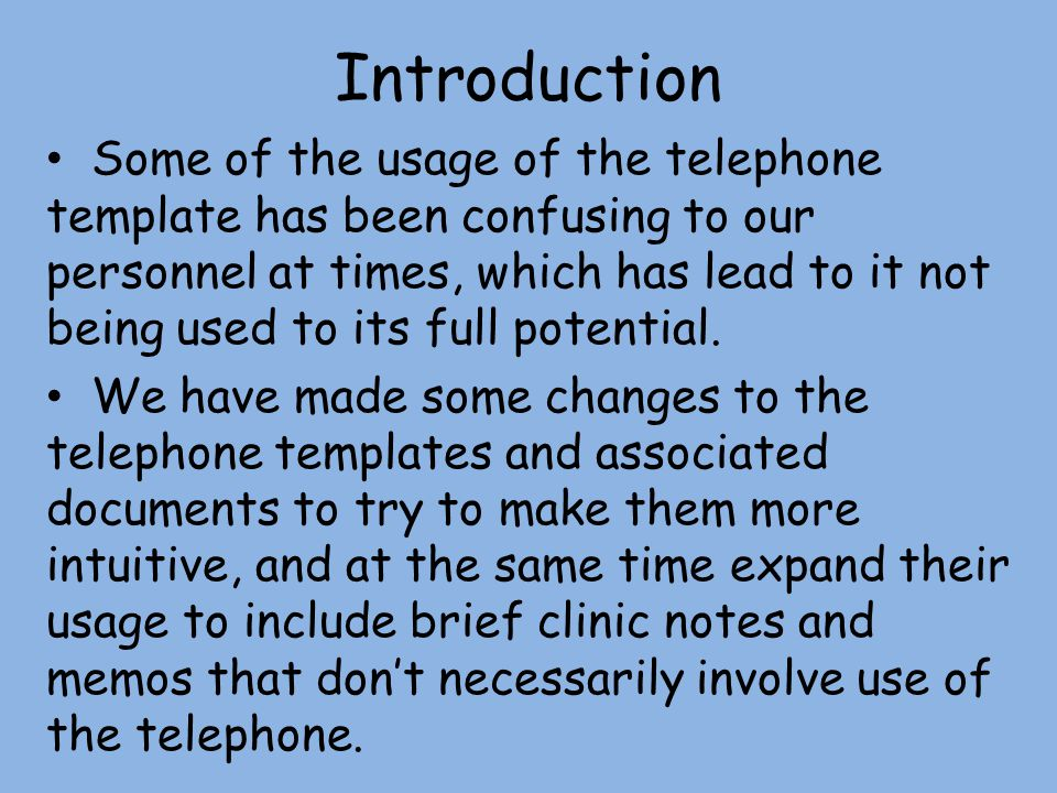 Introduction Some of the usage of the telephone template has been confusing to our personnel at times, which has lead to it not being used to its full