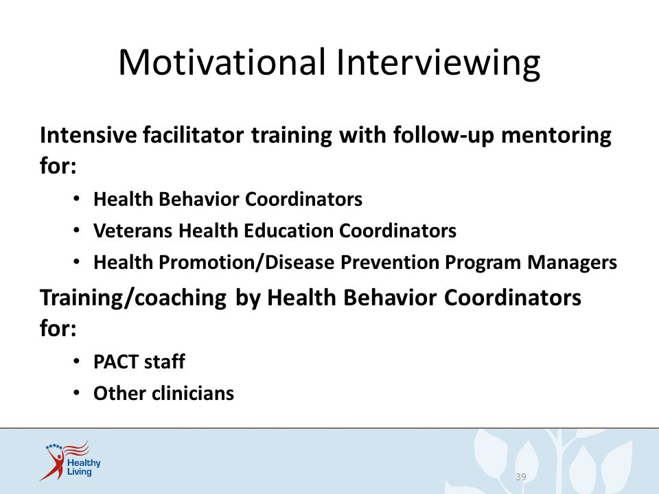 Motivational Interviewing Intensive facilitator training with follow-up mentoring for: Health Behavior Coordinators Veterans Health Education Coordina
