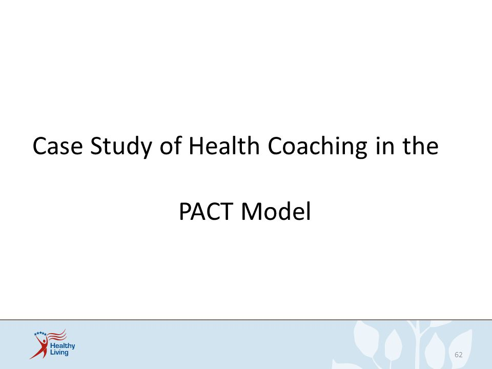 Case Study of Health Coaching in the PACT Model 62