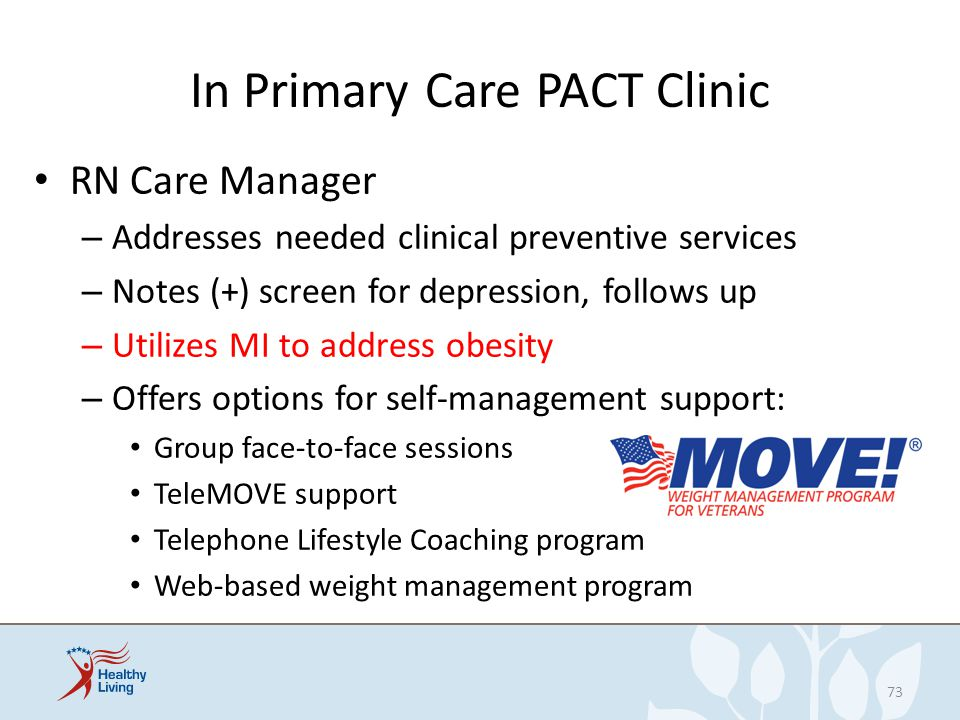 In Primary Care PACT Clinic RN Care Manager – Addresses needed clinical preventive services – Notes (+) screen for depression, follows up – Utilizes M