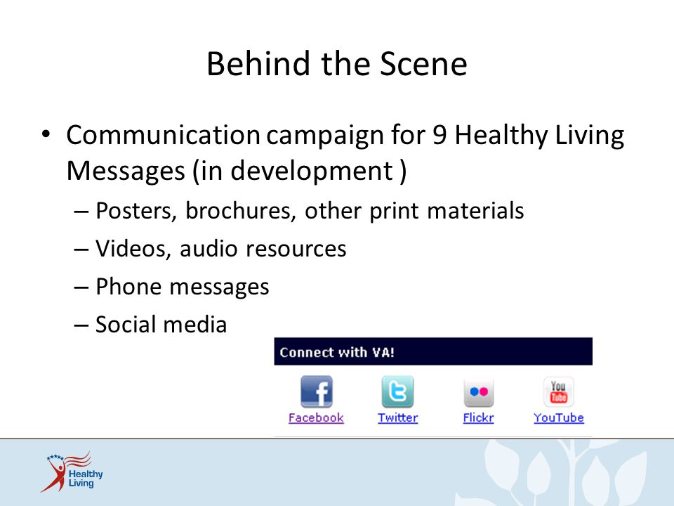 Behind the Scene Communication campaign for 9 Healthy Living Messages (in development ) – Posters, brochures, other print materials – Videos, audio re