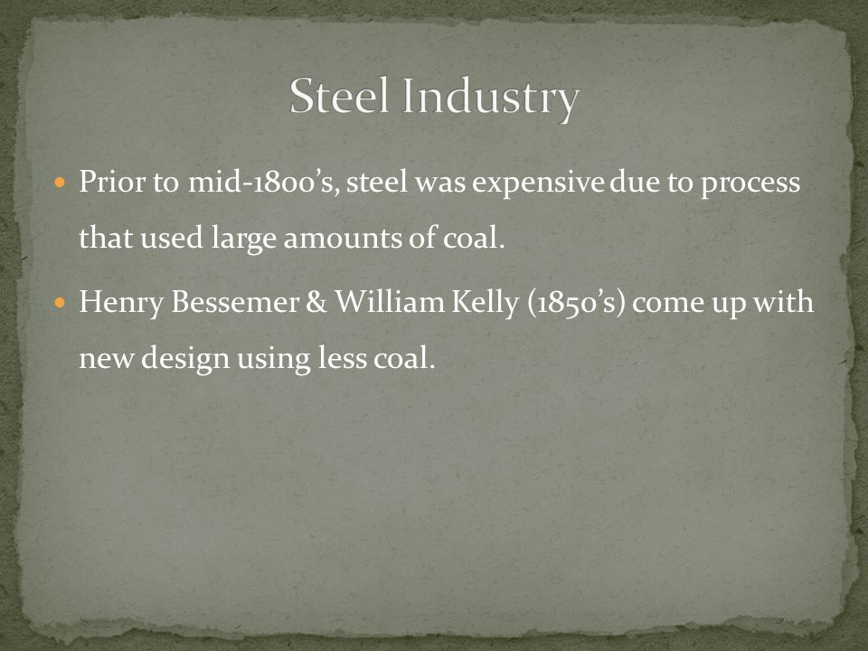 Prior to mid-1800s, steel was expensive due to process that used large amounts of coal.