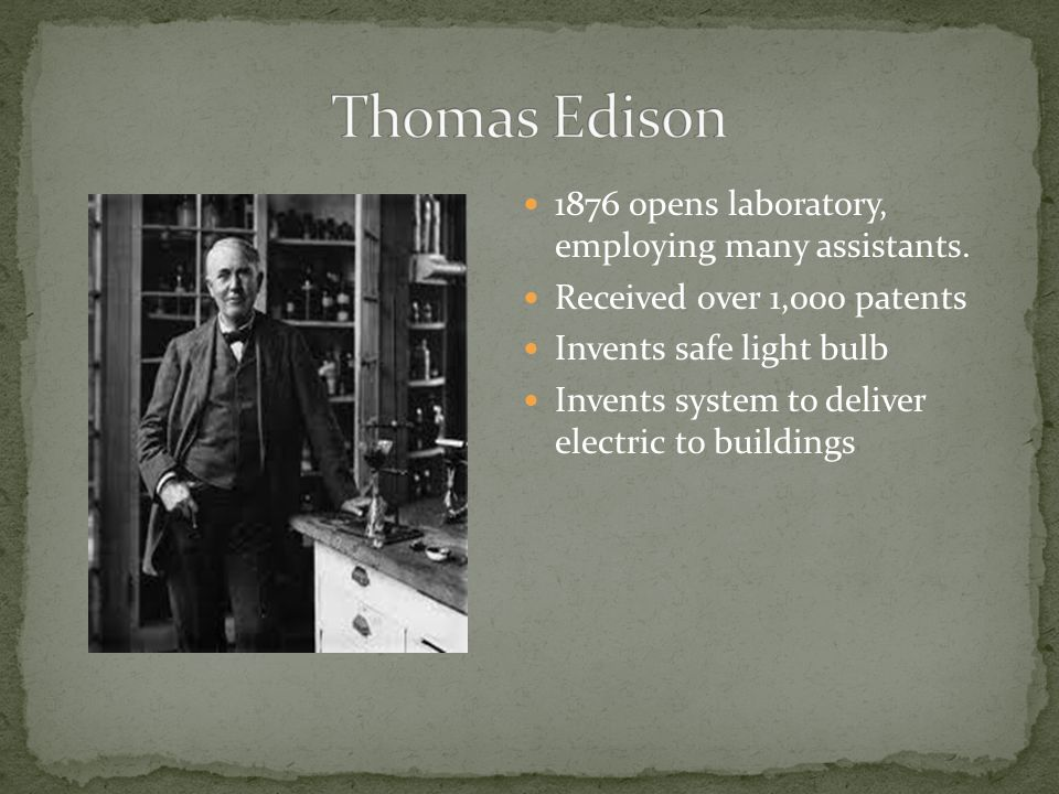 1876 opens laboratory, employing many assistants. Received over 1,000 patents Invents safe light bulb Invents system to deliver electric to buildings