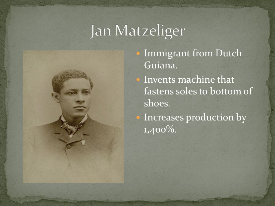 Immigrant from Dutch Guiana. Invents machine that fastens soles to bottom of shoes.