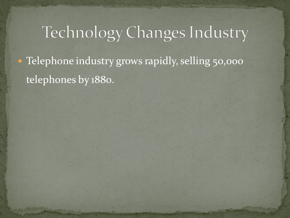Telephone industry grows rapidly, selling 50,000 telephones by 1880.