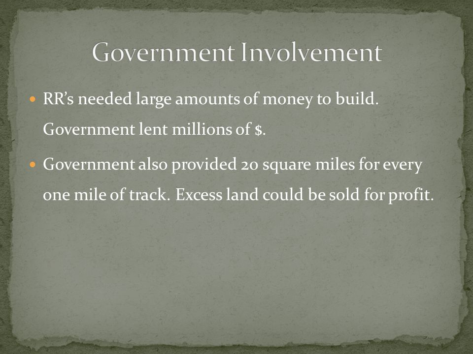 RRs needed large amounts of money to build. Government lent millions of $.