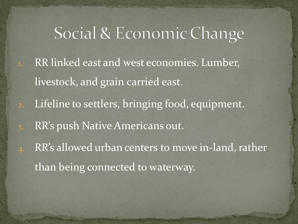 1. RR linked east and west economies. Lumber, livestock, and grain carried east.