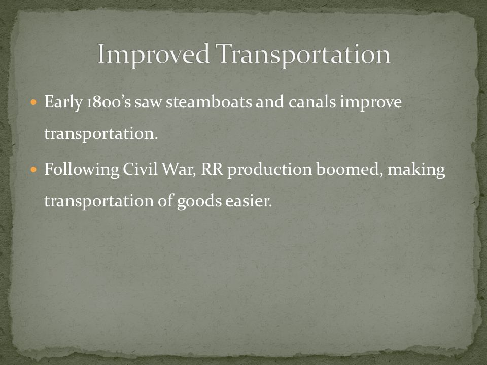 Early 1800s saw steamboats and canals improve transportation.