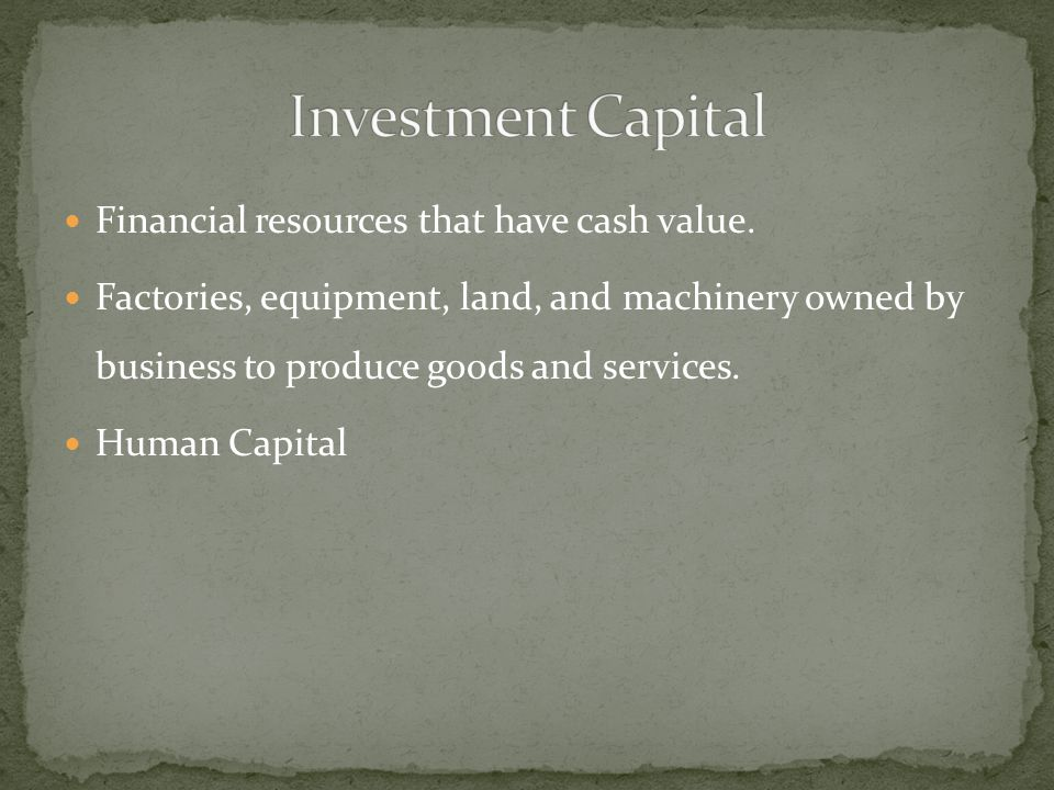 Financial resources that have cash value.