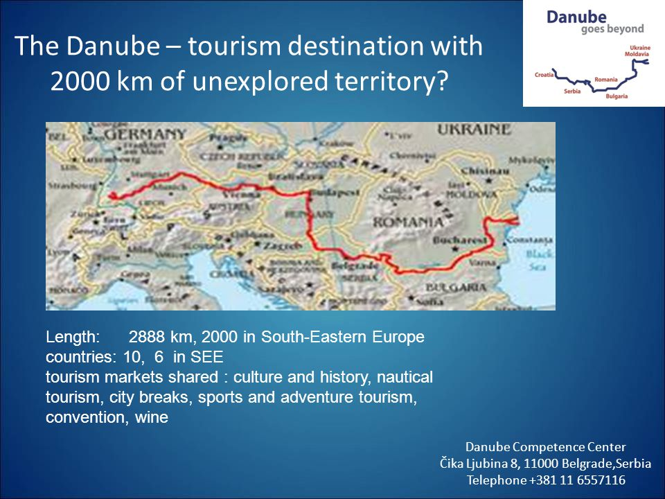 The Danube – tourism destination with 2000 km of unexplored territory? Danube Competence Center Čika Ljubina 8, 11000 Belgrade,Serbia Telephone +381 1