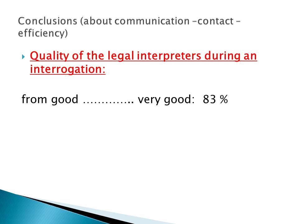 Quality of the legal interpreters during an interrogation: from good ………….. very good: 83 %