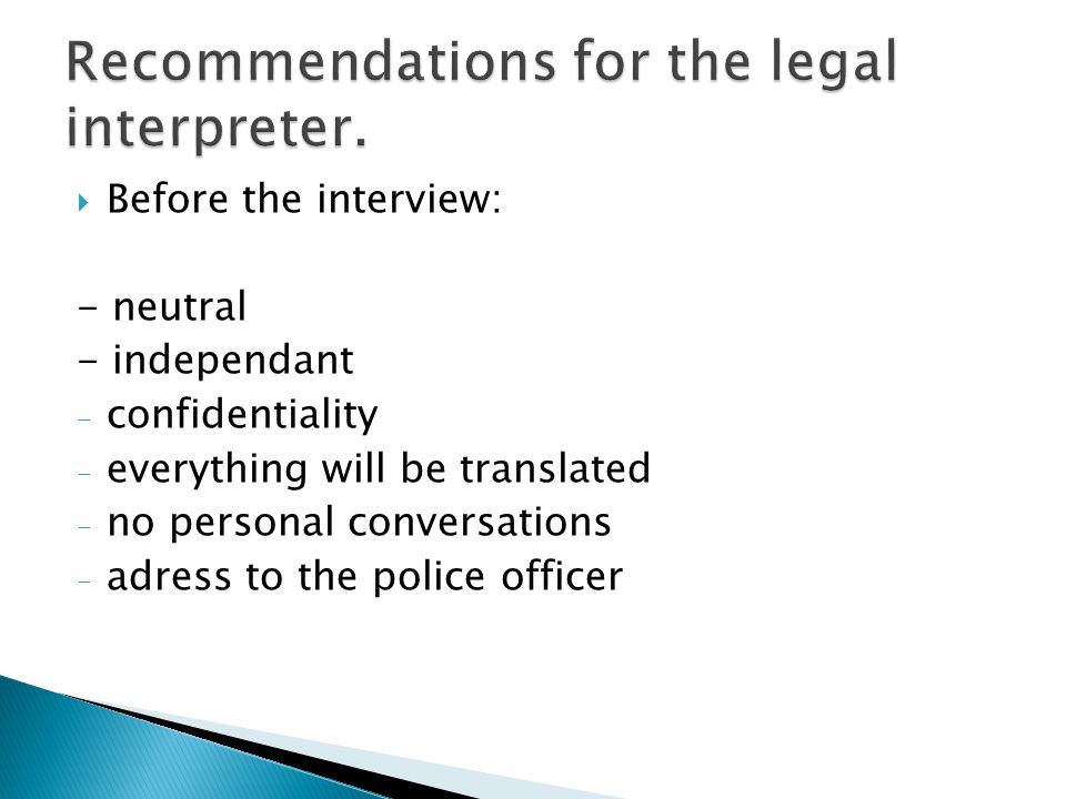 Before the interview: - neutral - independant - confidentiality - everything will be translated - no personal conversations - adress to the police officer