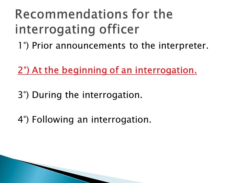 1°) Prior announcements to the interpreter. 2°) At the beginning of an interrogation.