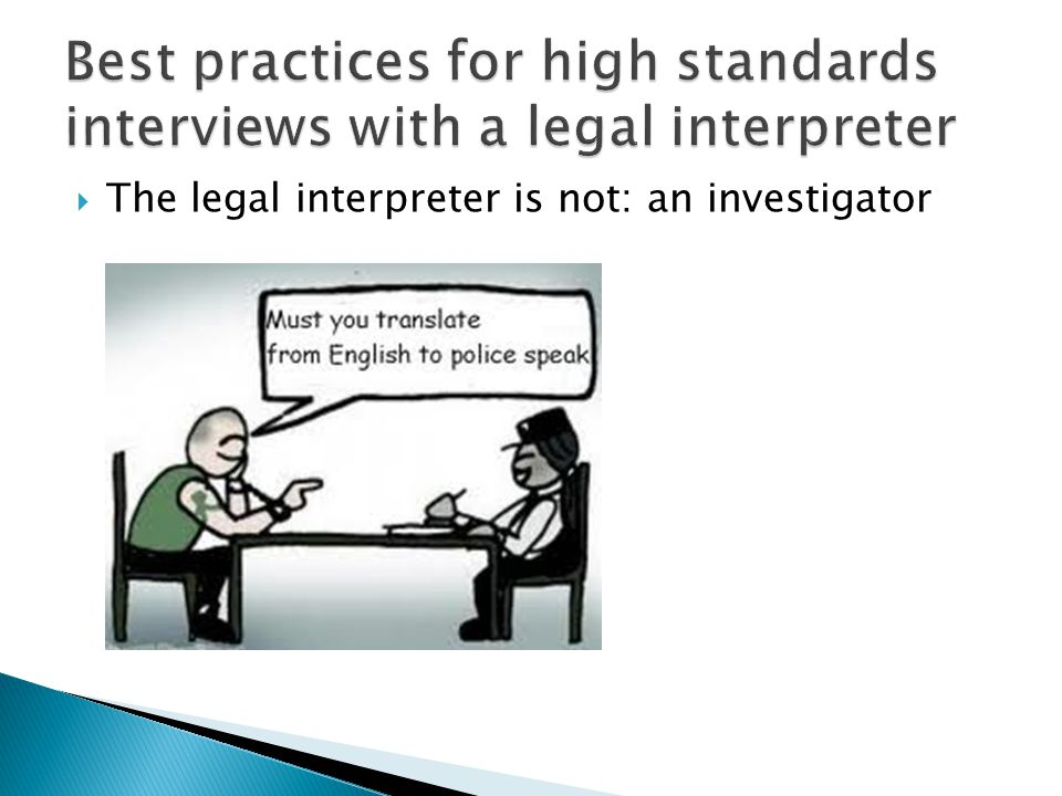 The legal interpreter is not: an investigator
