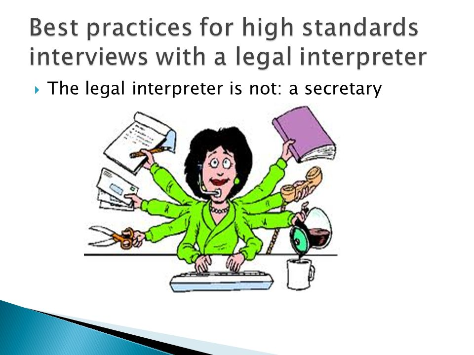 The legal interpreter is not: a secretary