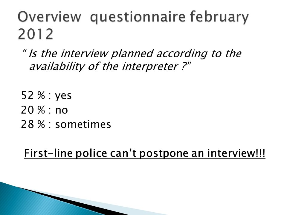 Is the interview planned according to the availability of the interpreter .