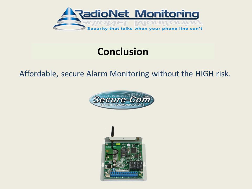 Conclusion Affordable, secure Alarm Monitoring without the HIGH risk.