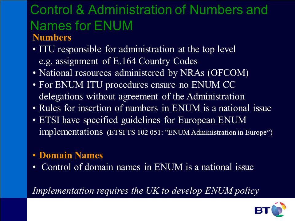 Control & Administration of Numbers and Names for ENUM Numbers ITU responsible for administration at the top level e.g.