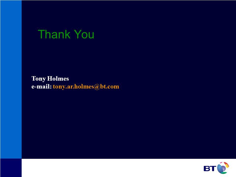 Thank You Tony Holmes e-mail: tony.ar.holmes@bt.com