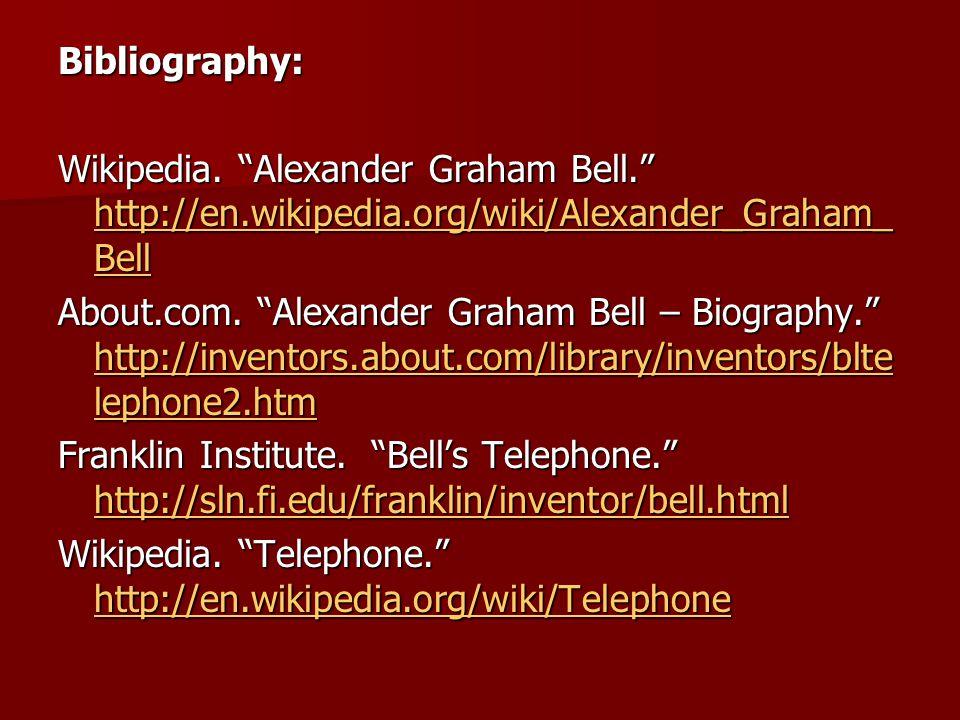 Bibliography: Wikipedia. Alexander Graham Bell.