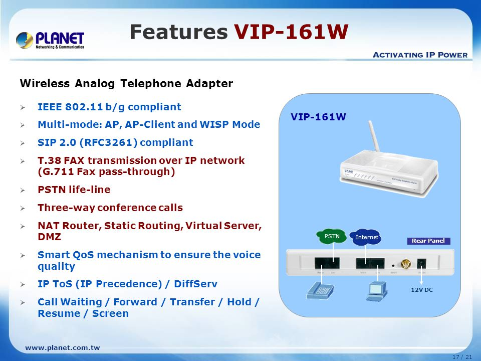 www.planet.com.tw 16 / 21 SIP 2.0 (RFC3261) compliant Direct Analog Telephone Connection G.711/ G.729a voice codec STUN Server for NAT traversal Calle