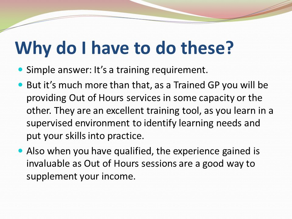 Why do I have to do these.Simple answer: Its a training requirement.