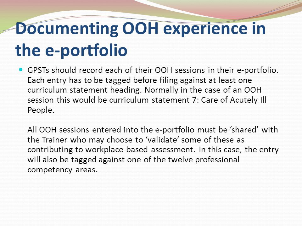 Documenting OOH experience in the e-portfolio GPSTs should record each of their OOH sessions in their e-portfolio.