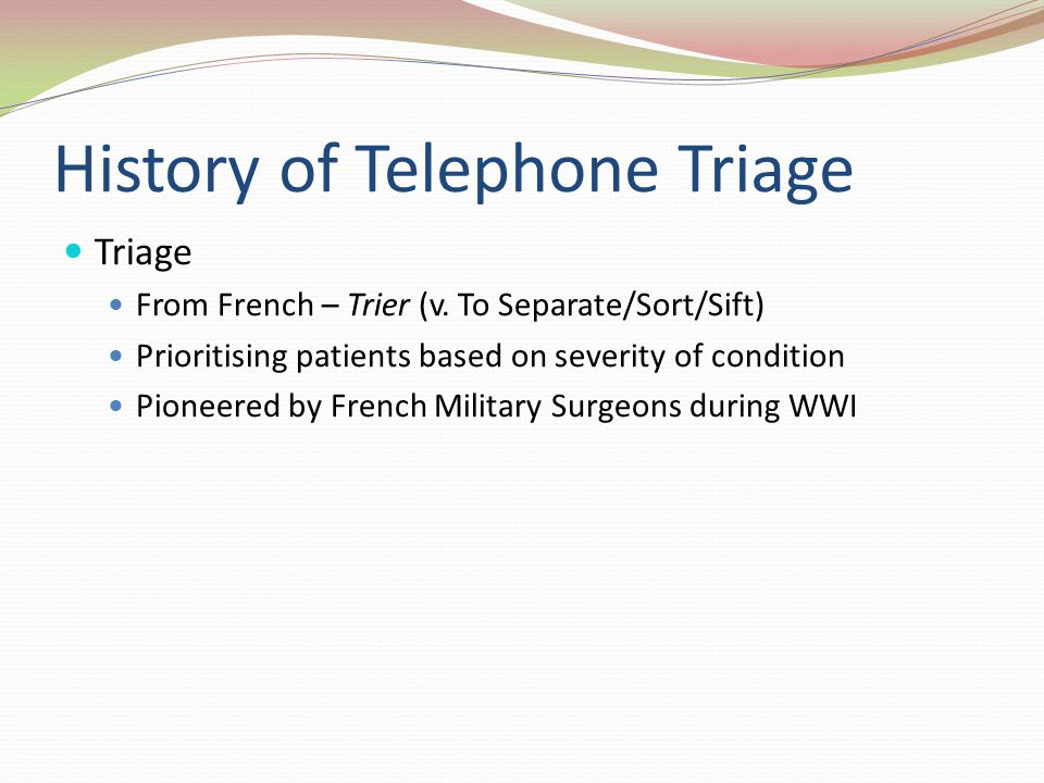 History of Telephone Triage Triage From French – Trier (v.