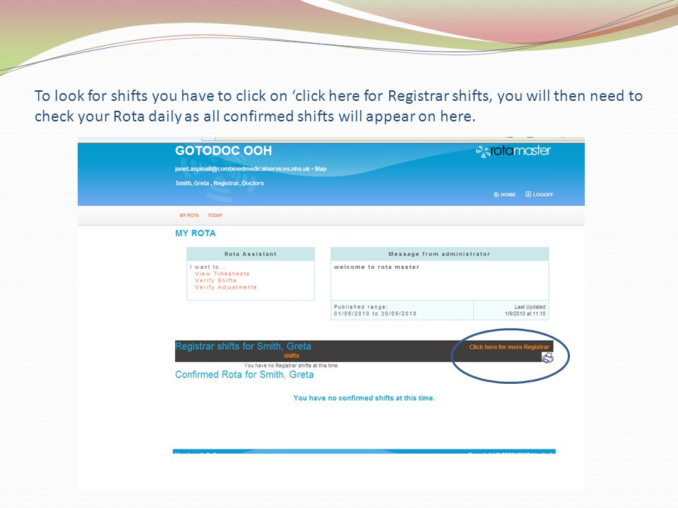 To look for shifts you have to click on click here for Registrar shifts, you will then need to check your Rota daily as all confirmed shifts will appear on here.