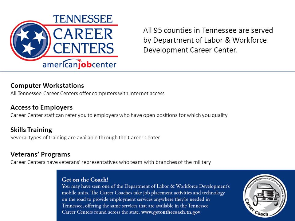 All 95 counties in Tennessee are served by Department of Labor & Workforce Development Career Center.