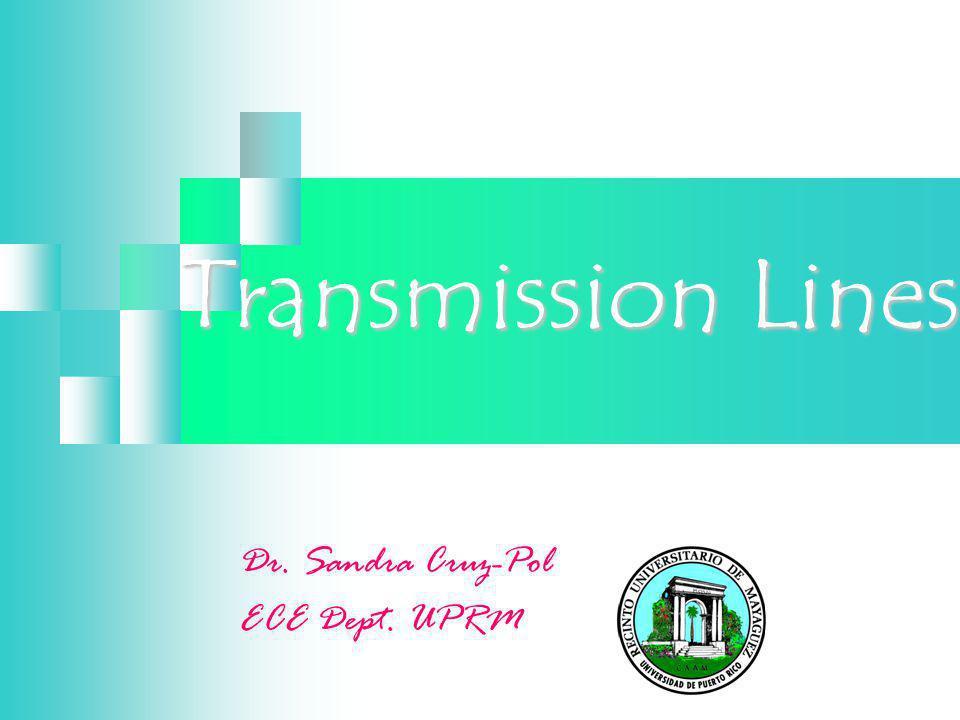 Transmission Lines Dr. Sandra Cruz-Pol ECE Dept. UPRM