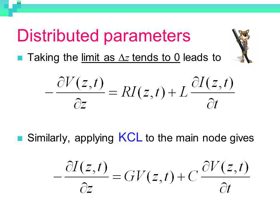 Distributed parameters Taking the limit as z tends to 0 leads to Similarly, applying KCL to the main node gives