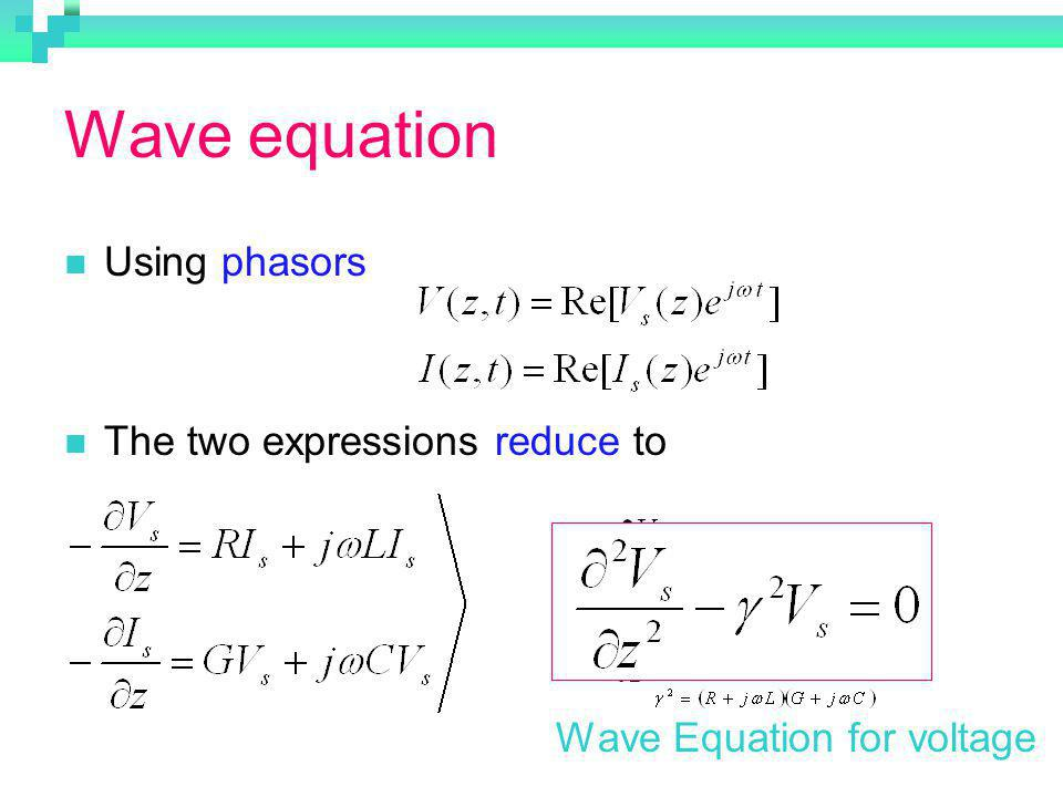 Wave equation Using phasors The two expressions reduce to Wave Equation for voltage