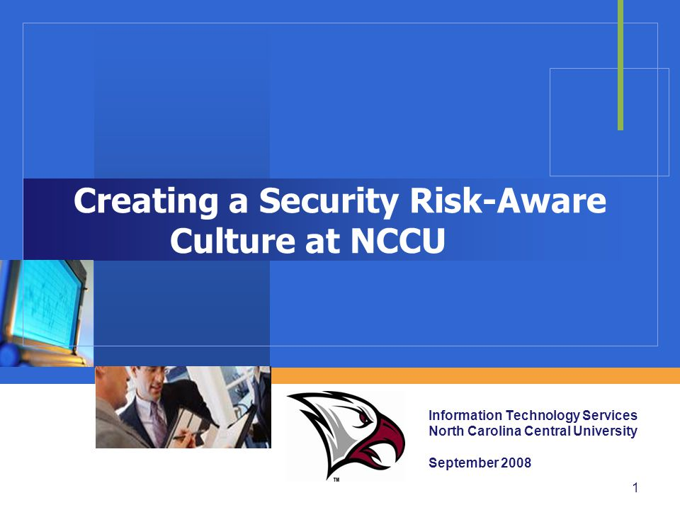 Company LOGO Creating a Security Risk-Aware Culture at NCCU Information Technology Services North Carolina Central University September 2008 1