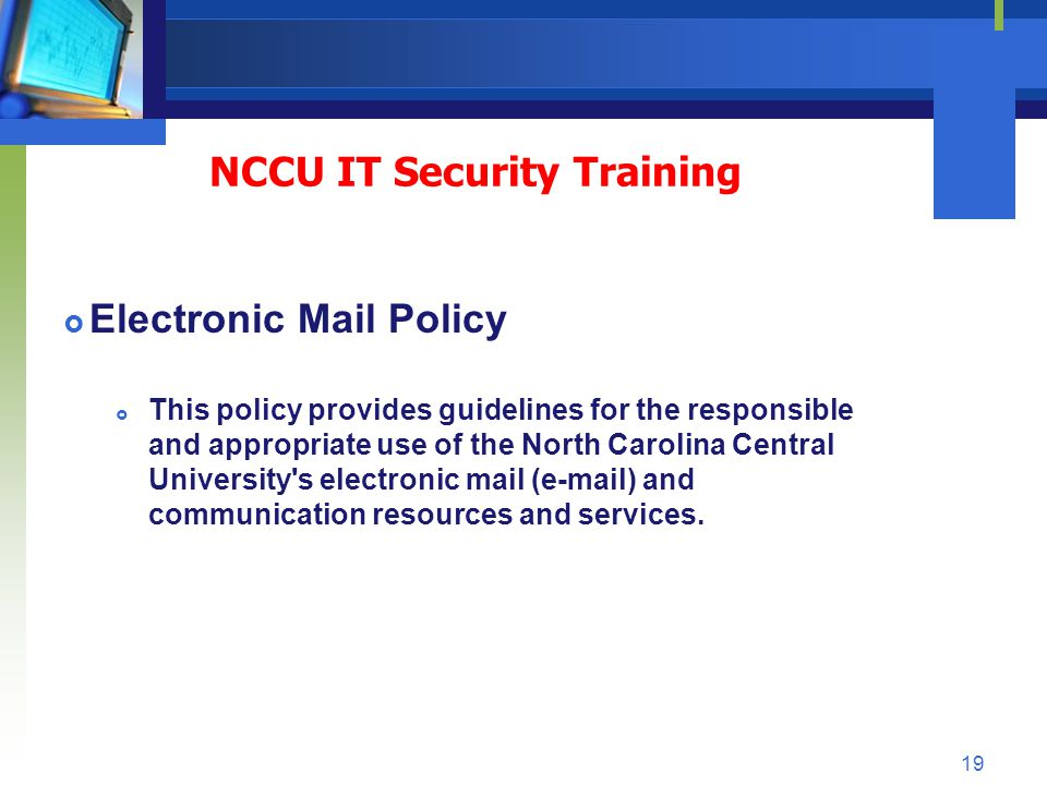 Electronic Mail Policy This policy provides guidelines for the responsible and appropriate use of the North Carolina Central University's electronic m