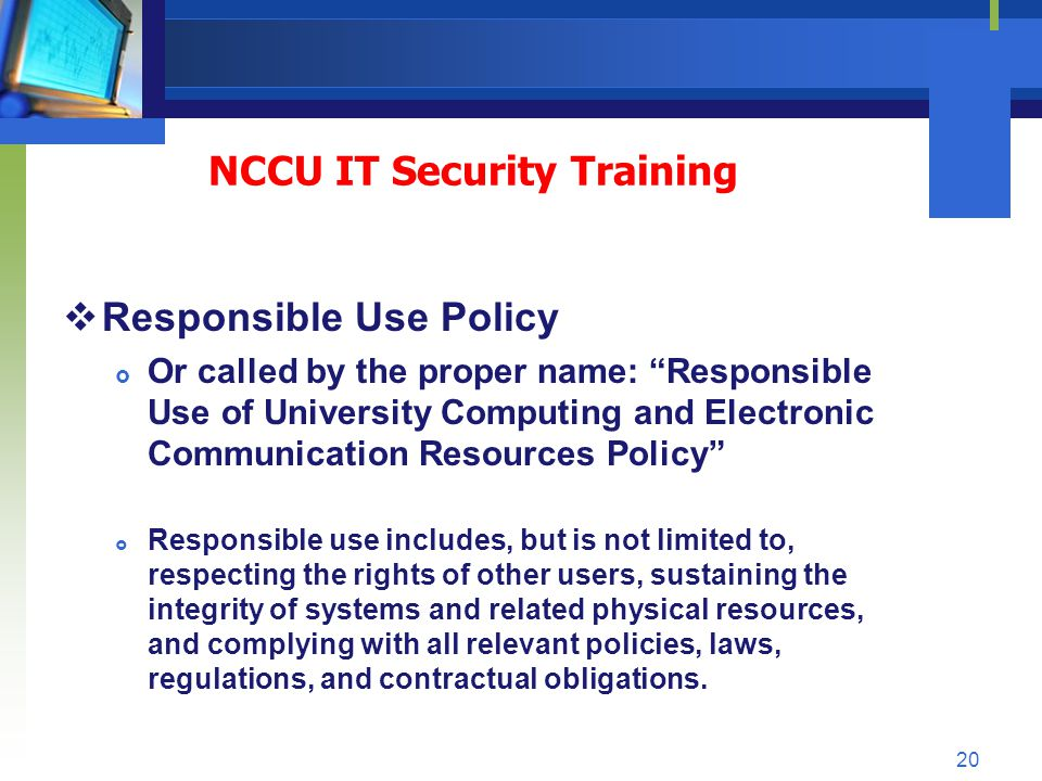 Responsible Use Policy Or called by the proper name: Responsible Use of University Computing and Electronic Communication Resources Policy Responsible