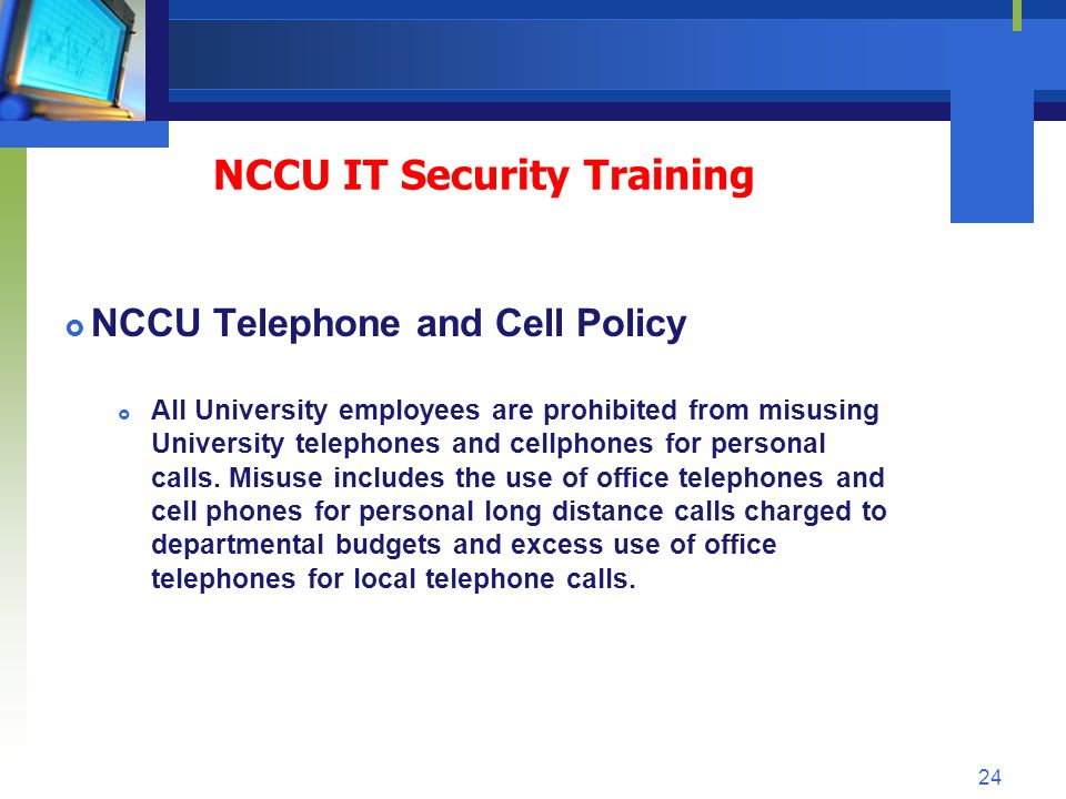 NCCU Telephone and Cell Policy All University employees are prohibited from misusing University telephones and cellphones for personal calls. Misuse i