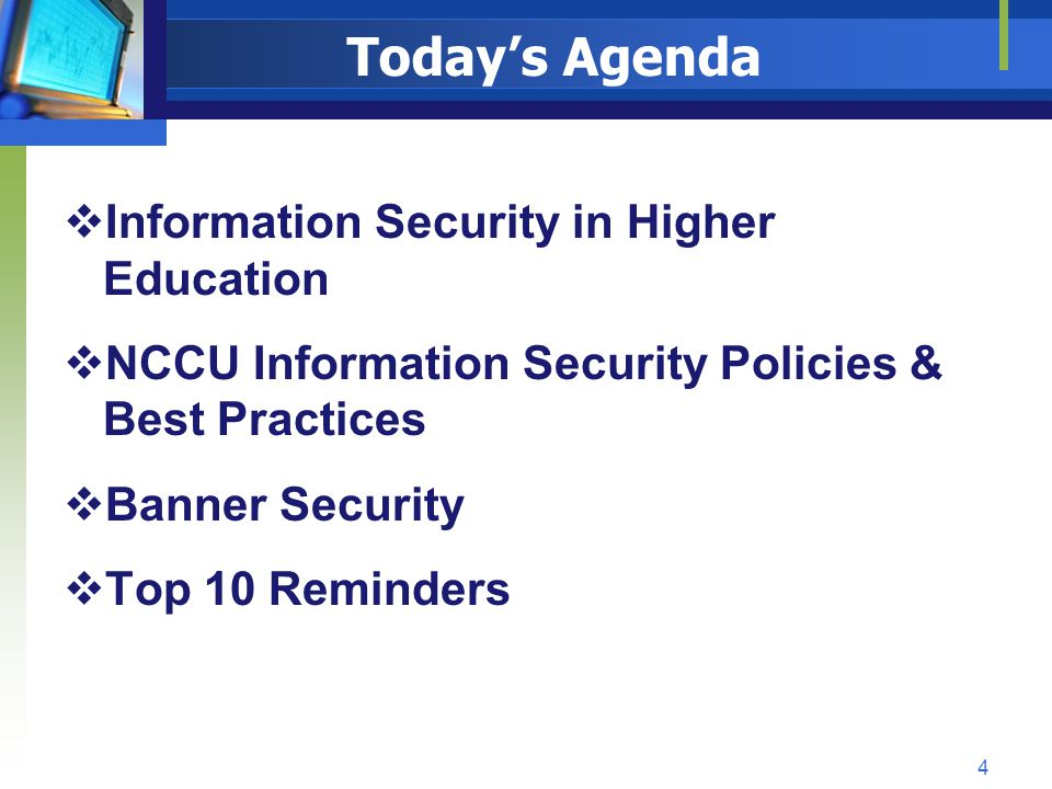 NCCU IT Security Training Course Outline Introductions NCCU Security Policies Copyright Laws of the United States Security Incidents – whom to call or a site for security incidents to be reported 25