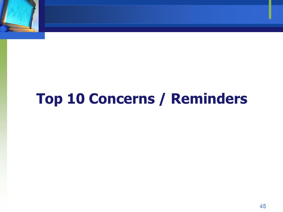 Top 10 Concerns / Reminders 45