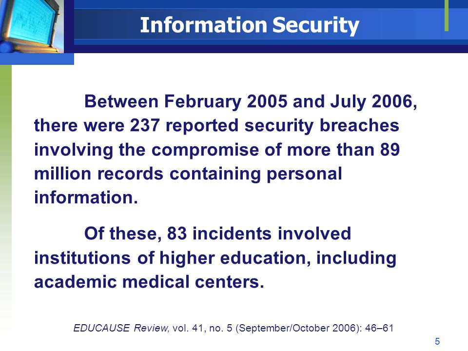 Information Security Between February 2005 and July 2006, there were 237 reported security breaches involving the compromise of more than 89 million r