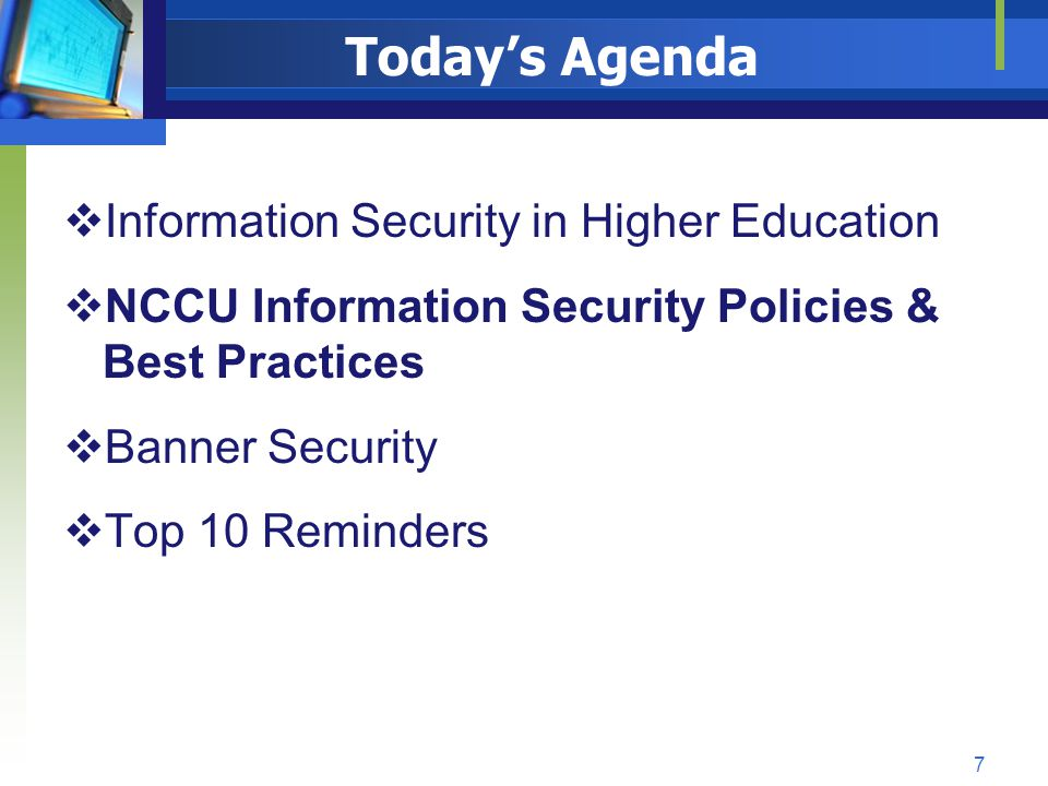 NCCU IT Security Training Outline NCCU Security Policies Copyright Laws of the United States Security Incidents – whom to call or a site for security incidents to be reported 8