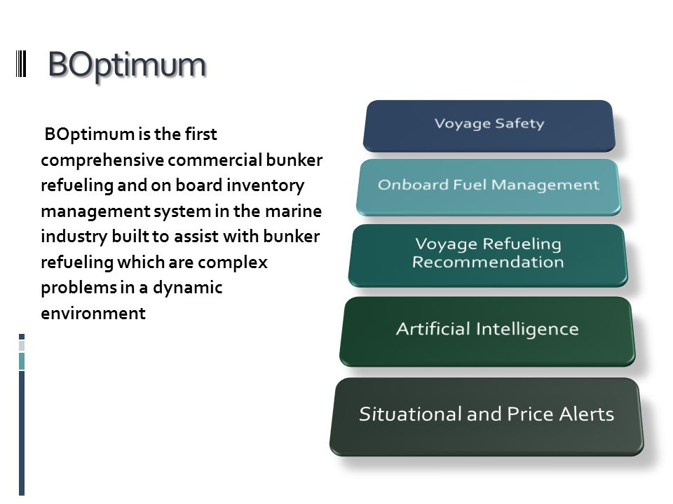 BOptimum BOptimum BOptimum is the first comprehensive commercial bunker refueling and on board inventory management system in the marine industry buil