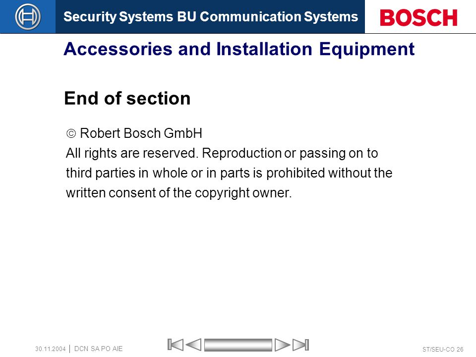 Security Systems BU Communication Systems ST/SEU-CO 26 DCN SA PO AIE 30.11.2004 Accessories and Installation Equipment End of section Robert Bosch GmbH All rights are reserved.