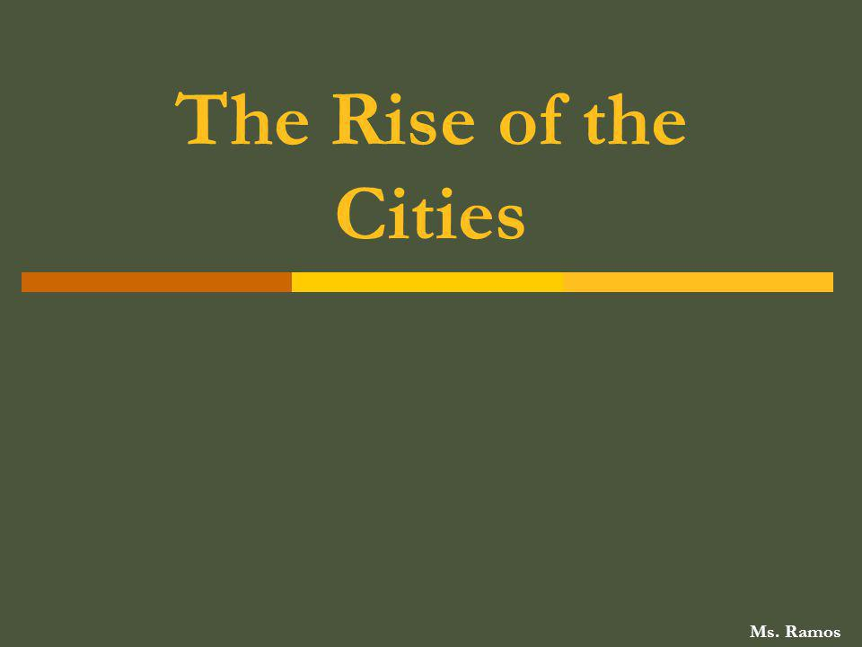 The Rise of the Cities Ms. Ramos