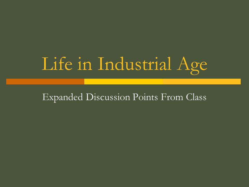 Life in Industrial Age Expanded Discussion Points From Class
