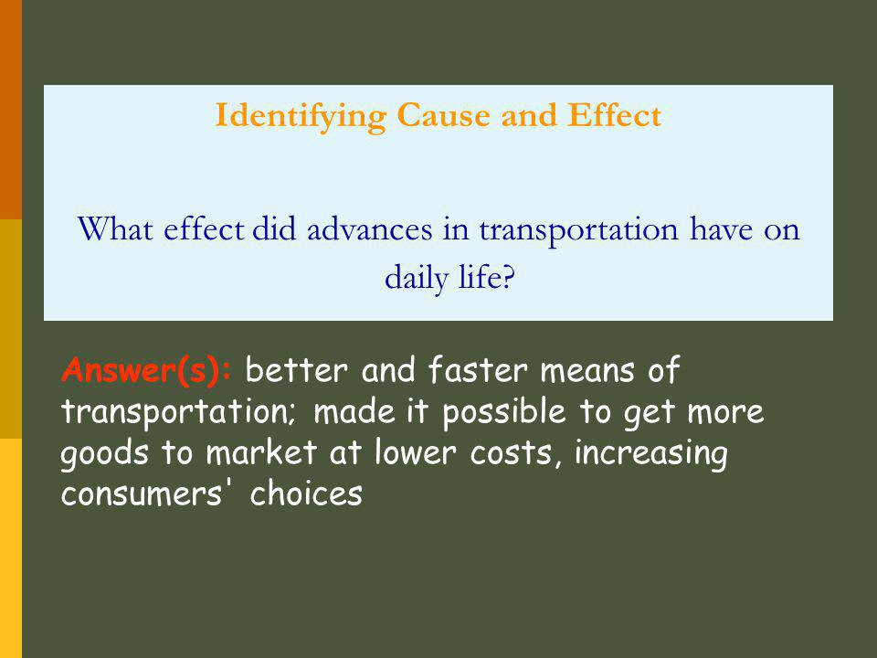 Identifying Cause and Effect What effect did advances in transportation have on daily life? Answer(s): better and faster means of transportation; made