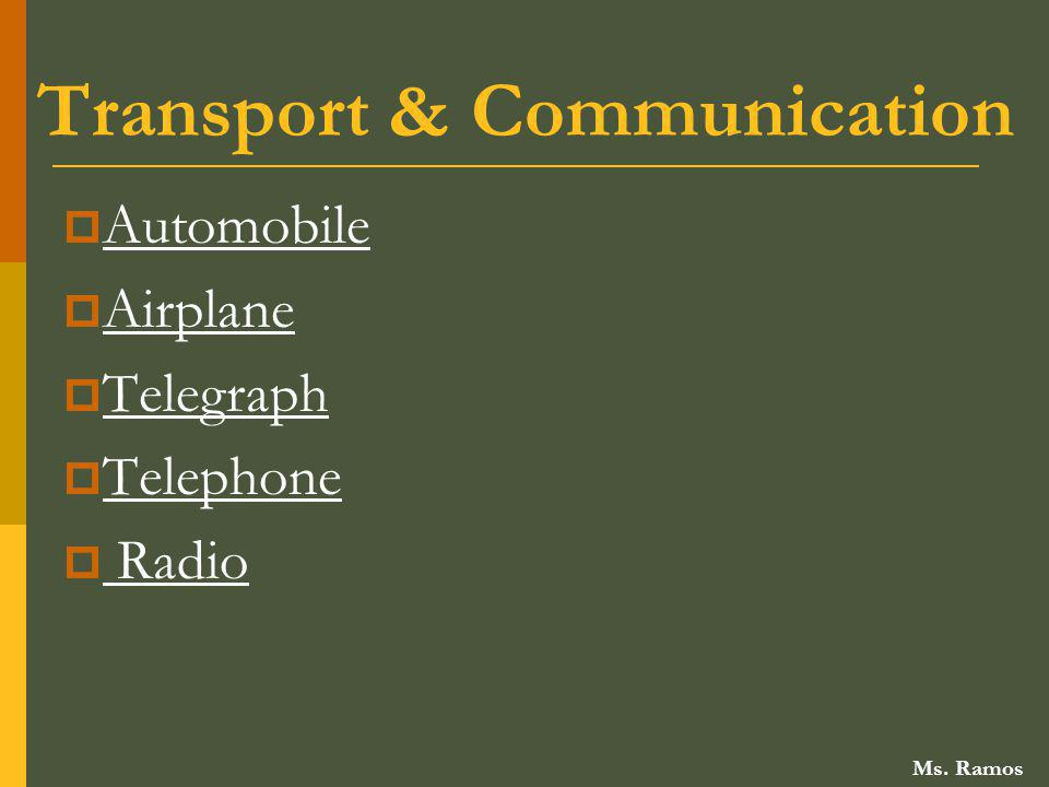 Transport & Communication Automobile Airplane Telegraph Telephone Radio Ms. Ramos